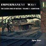 Impermanent Ways The Closed Lines Britain Volume 1 Hampshire ISBN 9781906419318