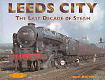 LEEDS CITY: The Last Decade of Steam ISBN: 9781907094453