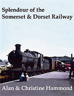 SPLENDOUR OF THE SOMERSET & DORSET RAILWAY ISBN 9780948975905