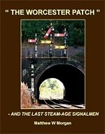 The Worcester Patch & the Last Steam Age Signalmen ISBN 9781906419219